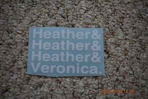 The Heathers Heather Heather Heather Veronica White Vinyl Decal