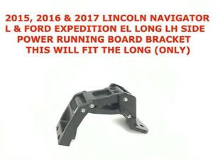 2015 2017 Lincoln Navigator Ford Expedition Left Power Running Board Bracket