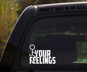 Funny Fuck Your Feelings Sticker For Car Or Truck Bumper Or Window