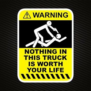 Funny Warning Nothing In This Truck Is Worth Your Life Decal Bumper Sticker