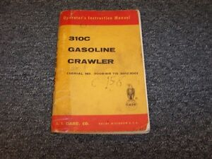 Case 310c Gasoline Agriculture Tractor Crawler Owner Operators Operations Manual