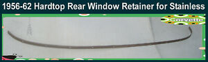 Corvette 1956 1957 1958 1959 1960 1961 1962 Hardtop Retainer Upper Rear Window