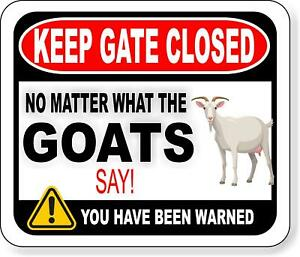 Keep Gate Closed No Matter What The Goats Say Metal Aluminum Composite Sign