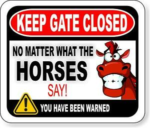 Keep Gate Closed No Matter What The Horses Say Metal Aluminum Composite Sign