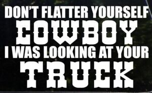 Dont Flatter Yourself Cowboy Funny Decal Jeep Trick Car Truck Free Shipping