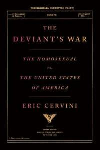 Deviants War The Homosexual Vs The United States Of America By Eric Cervini