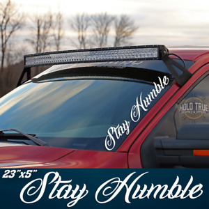 Stay Humble Decal Banner Vinyl Powerstroke Truck Diesel F250 Sticker 20 Colors
