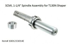 Scmi 1 1 4 Spindle Assembly For T130n Shaper Item 1001233014e