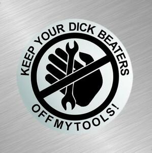 Warning Keep Your Dick Beaters Off My Tools Vinyl Decal Sticker Box Mechanic