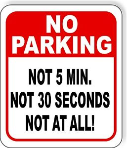 No Parking Funny Not 5 Min Not 30 Seconds Not At All Metal Outdoor Sign