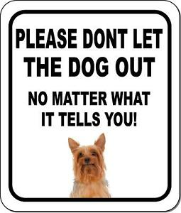 Please Dont Let The Dog Out Silky Terrier Metal Aluminum Composite Sign