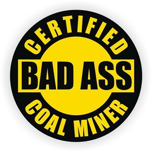 Funny Bad Ass Coal Miner Hard Hat Decal Helmet Sticker Label Motorcycle Wv Usa