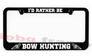 I D Rather Be Bow Hunting Black Metal License Plate Frame Screw Caps