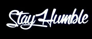 Stay Humble Sticker Funny Decal