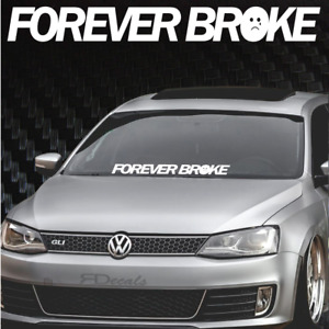 Forever Broke Windshield Banner Decal Sticker 4x33 Tuner Boost Euro Funny Jdm