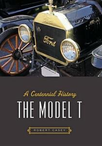 The Model T A Centennial History Book by Ford Museum Curator photos new 2017