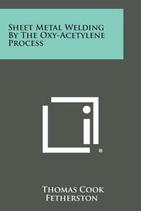 Sheet Metal Welding By The Oxy acetylene Process Book reprint Of A Classic new