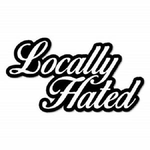 Locally Hated Sticker Funny Decal