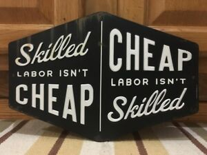 Skilled Labor Isn t Cheap Cheap Labor Isn t Skilled Garage Gas Oil Parts Tools