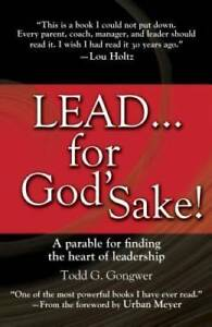 Lead . . . for God#x27;s Sake : A Parable for Finding the Heart o VERY GOOD $3.87