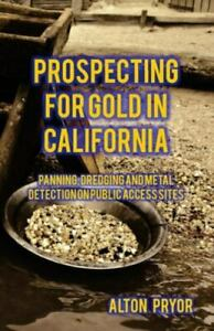 Prospecting For Gold In California Panning Dredging And Metal Detection On