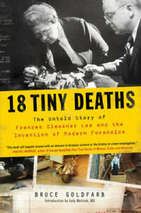 18 Tiny Deaths: The Untold Story of Frances Glessner Lee and the Inv VERY GOOD $17.48