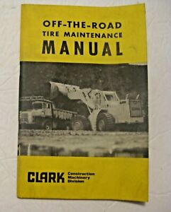 Old Goodyear Clark Construction Equipment Off The Road Tire Maintenance Manual