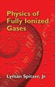 Physics of Fully Ionized Gases Paperback by Spitzer Lyman Jr. Brand New ... $14.94