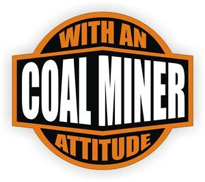 Coal Miner With An Attitude Hard Hat Decal Helmet Sticker Label Mining Ore