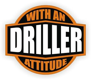 Driller With An Attitude Hard Hat Decal Helmet Sticker Label Oil Drill Well