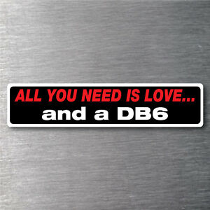 All You Need Is A Db6 Sticker 7 Yr Water Fade Proof Vinyl Parts Aston Martin