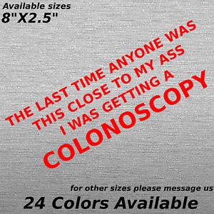 I Was Getting A Colonoscopy Custom Decal Road Rage Tailgating Cars Trucks Glass