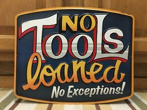 No Tools Loaned No Exceptions Garage Mechanic Tools Gas Oil Craftsman Snap On
