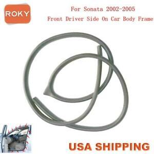 Rubber Seal Weather Strip On Body Frame Front Left For Hyundai Sonata 2002 2005