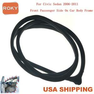 Rubber Seal Weather Strip On Body Frame Front Right For Civic Sedan 2006 2011