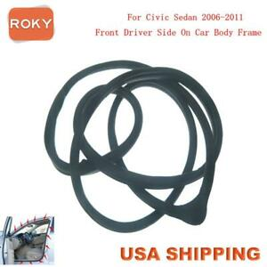 Rubber Seal Weather Strip On Body Frame Front Left For Civic Sedan 2006 2011