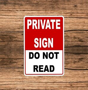 Private Sign Do Not Read Funny Sign 8 X 12 Aluminum Metal Sign