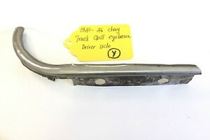 Used Original Grill Eyebrow Drivers Side For 1941 46 Chevy Chevrolet Truck Y