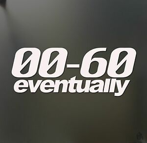 0 60 Eventually Funny Sticker Slow Race Fits Prius Jdm Lowered Car Window Decal