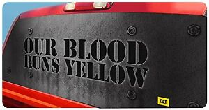 Caterpillar Cat 23 X 65 our Blood Runs Yellow See Thru Back Windshield Decal