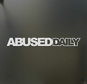 Abused Daily Sticker Jdm Slammed Stance Funny Drift Lowered Car Window Decal