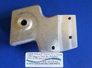 Upper Guide Holder For Hobart Saw 5700 5701 5801 6614 6801 Ref 290842
