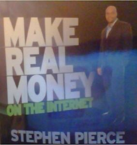 Make Real Money On The Internet By Stephen Pierce 2008