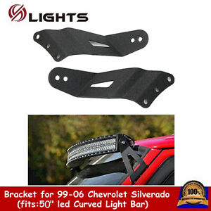52inch Curved Led Light Bar Roof Mounting Brackets For 99 06 Chevrolet Silverado
