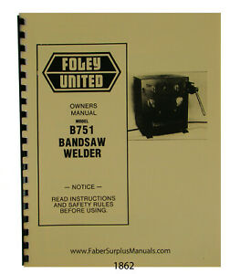 Foley United B751 Bandsaw Welder Operator Parts Manual 1862