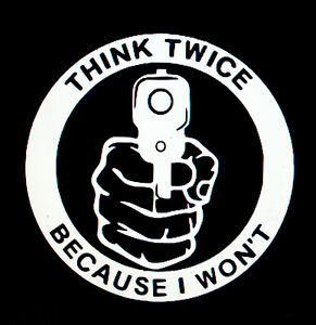 Gun Think Twice Because I Won t Sticker Funny Decal Stickers Car Security 2nd