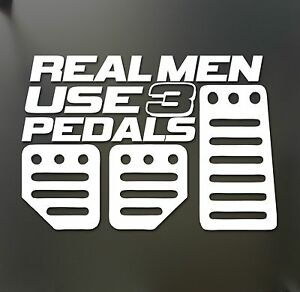 Real Men Use 3 Pedals Sticker Funny Jdm Acura Honda Race Car Truck Window Decal