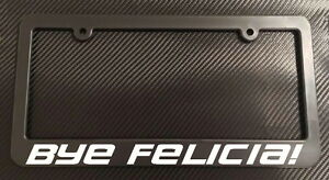 Bye Felicia License Plate Frame Black Choose Color Car Truck Jdm Illest