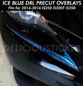 Ice Blue Drl Day Time Running Light Overlay Vinyl Fits 14 2016 Is 200t 250 Is350