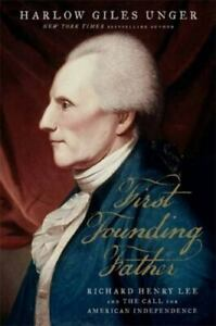 First Founding Father: Richard Henry Lee and the Call to Independence Unger Ha $2.29